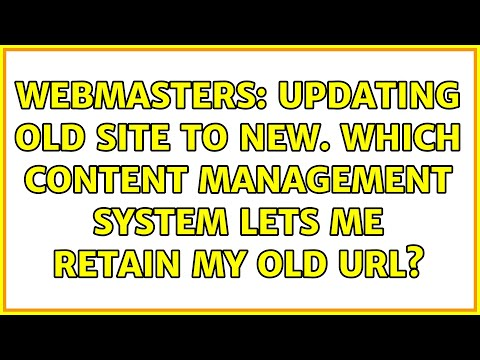 Webmasters: Updating Old Site To New. Which Content Management System Lets Me Retain My Old URL? [Video]